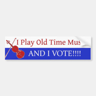 I Play Old Time Music And I Vote Bumper Sticker