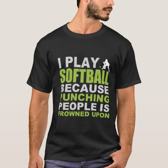 I Play Softball Because Punching People Is Frowned T-Shirt