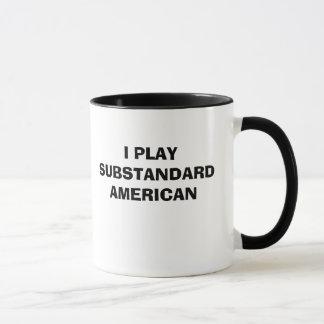 I PLAY SUBSTANDARD AMERICAN MUG