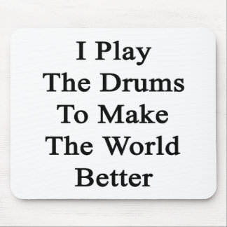 I Play The Drums To Make The World Better Mouse Pads