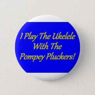 I Play The Ukelele With The Pompey Pluckers! 2 Inch Round Button