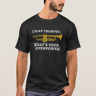 I play trumpet superpower T-Shirt