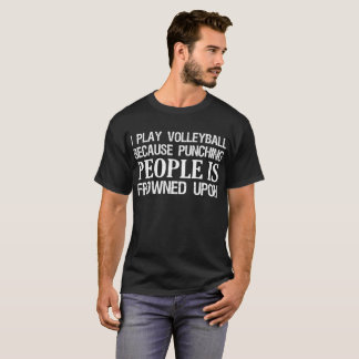I Play Volleyball Punching People Is Frowned Upon T-Shirt