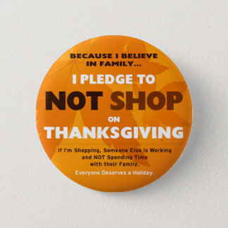 I Pledge to NOT SHOP on Thanksgiving 2 Inch Round Button