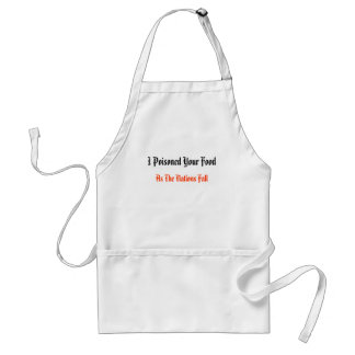 I Poisoned Your Food, As The Nations Fall Adult Apron