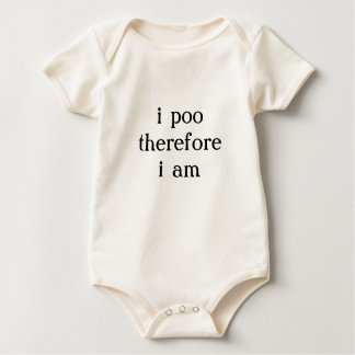 i poo therefore i am baby bodysuit