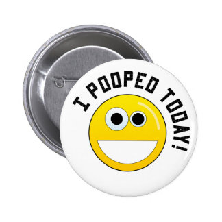 I Pooped Today! 2 Inch Round Button