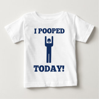 I Pooped Today Baby T-Shirt