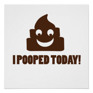 I pooped today happy poopie perfect poster