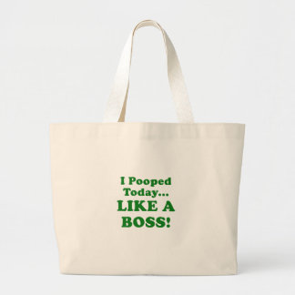 I Pooped Today Like a Boss Large Tote Bag