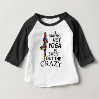 I practice Hot Yoga to sweat out the Crazy Baby T-Shirt