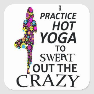 I practice Hot Yoga to sweat out the Crazy Square Sticker