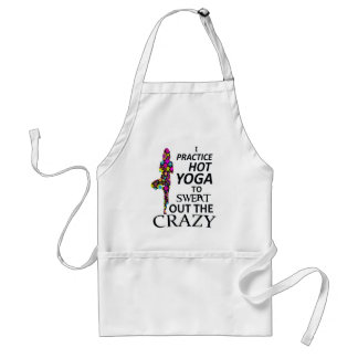 I practice Hot Yoga to sweat out the Crazy Standard Apron