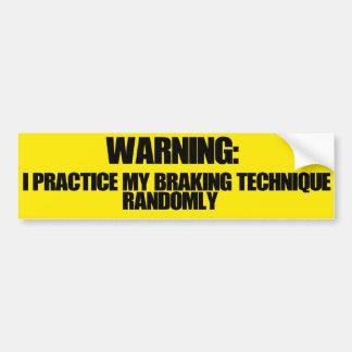 I Practice My Braking Technique Randomly Bumper Sticker