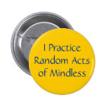 I Practice Random Acts of Mindless