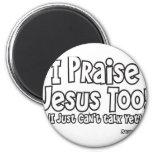 I Praise Jesus Magnet