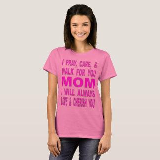 I Pray, Care, And Walk For You Mom T-Shirt