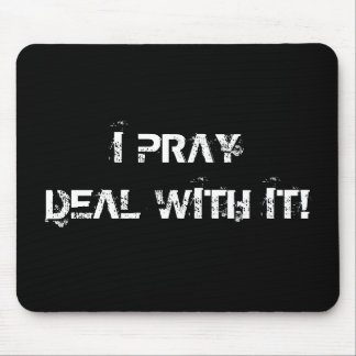 I Pray - Deal with it! Mouse Pad