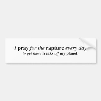 I pray for the rapture... bumper sticker