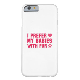 I Prefer My Babies With Fur Barely There iPhone 6 Case