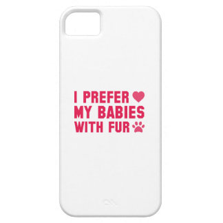 I Prefer My Babies With Fur Case For The iPhone 5
