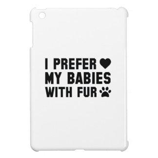 I Prefer My Babies With Fur iPad Mini Cover