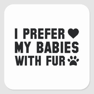 I Prefer My Babies With Fur Square Sticker