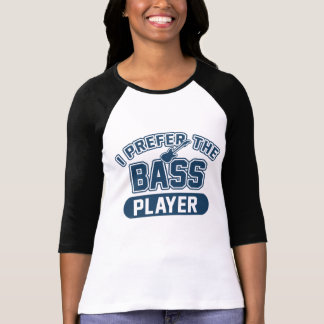 I Prefer The Bass Player T-Shirt