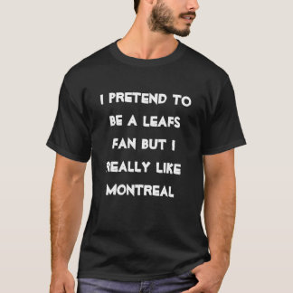 i pretend to be a leafs fan but i really like mont T-Shirt
