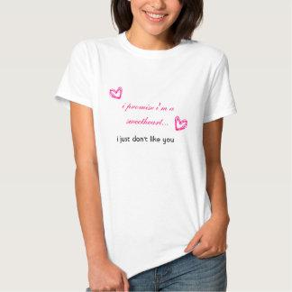 i promise i'm a sweetheart...i just don't like you shirt