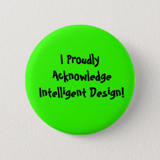 I Proudly Acknowledge Intelligent Design! 2 Inch Round Button