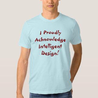 I Proudly Acknowledge  Intelligent Design! Tshirts