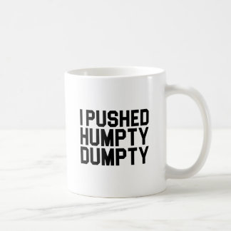 I Pushed Humpty Dumpty Coffee Mug