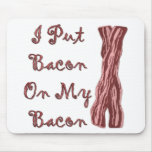 I Put Bacon On My Bacon Mousepads