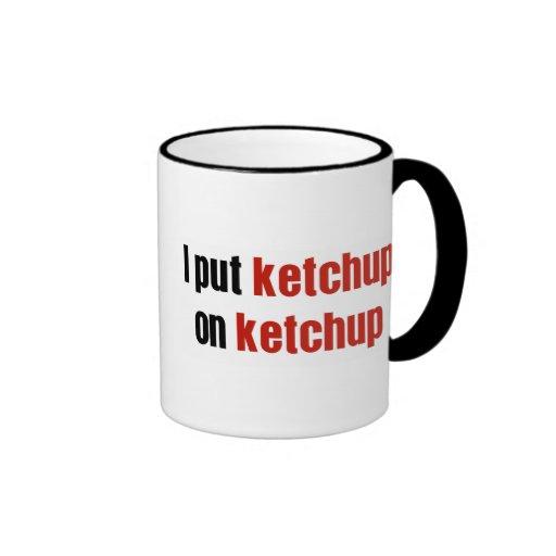 I Put Ketchup on Ketchup Mugs