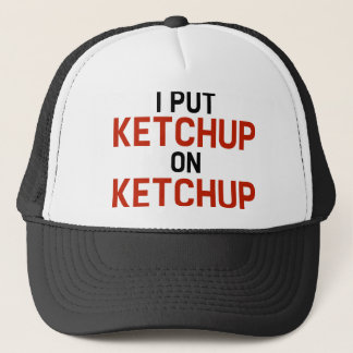 I Put Ketchup On Ketchup Trucker Hat