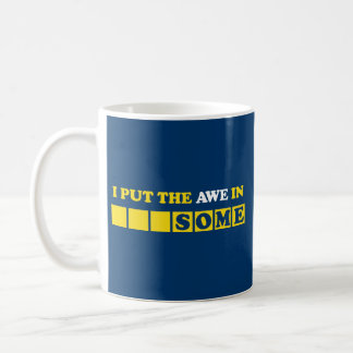 I Put the Awe In Awesome Coffee Mug