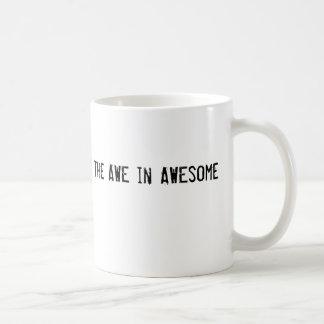 I put the AWE in AWEsome Coffee Mug