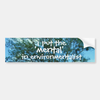 I Put the 'mental' in Environmentalist Sticker
