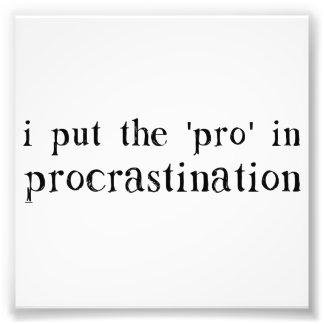 I Put the PRO in Procrastination Photo Print