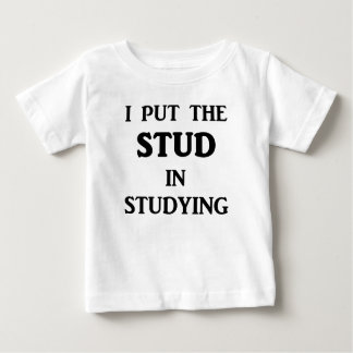 I Put The STUD in Studying Baby T-Shirt