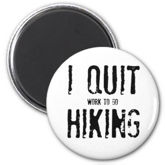I Quit Hiking!? 2 Inch Round Magnet