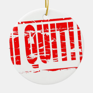 I quit red rubber stamp effect ceramic ornament