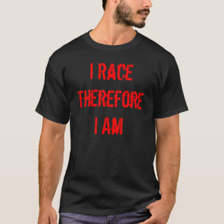 I Race Therefore I Am T-Shirt