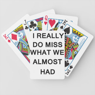 i raelly do miss what we almost had bicycle playing cards