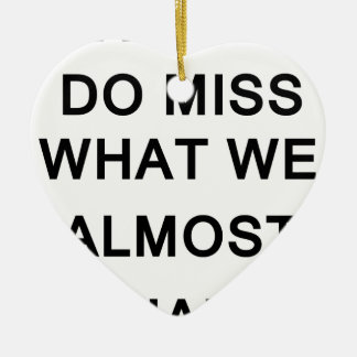 i raelly do miss what we almost had ceramic heart ornament