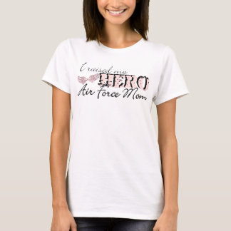 i raised my hero: air force mom T-Shirt