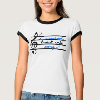 I randomly burst into song. T-Shirt
