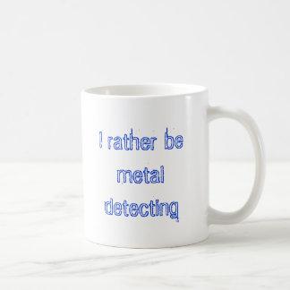 I rather be metal detecting coffee mug