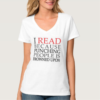 I Read Because Punching People is Frowned Upon T-Shirt